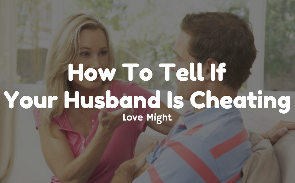 How To Tell If Your Husband Is Cheating