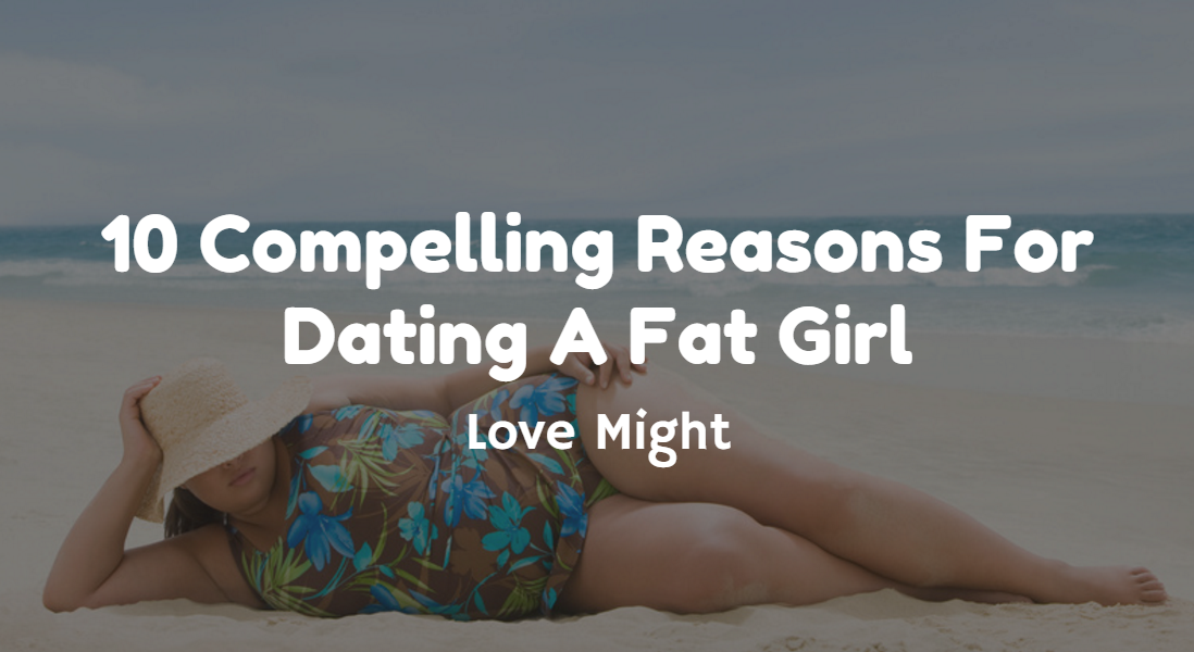 Reasons for Dating A Fat Girl
