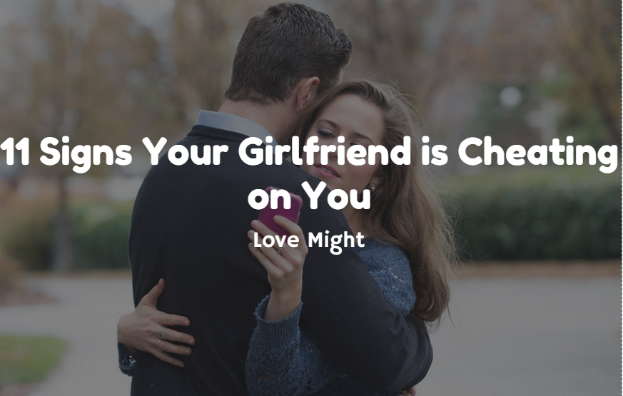 Signs Your Girlfriend Is Cheating