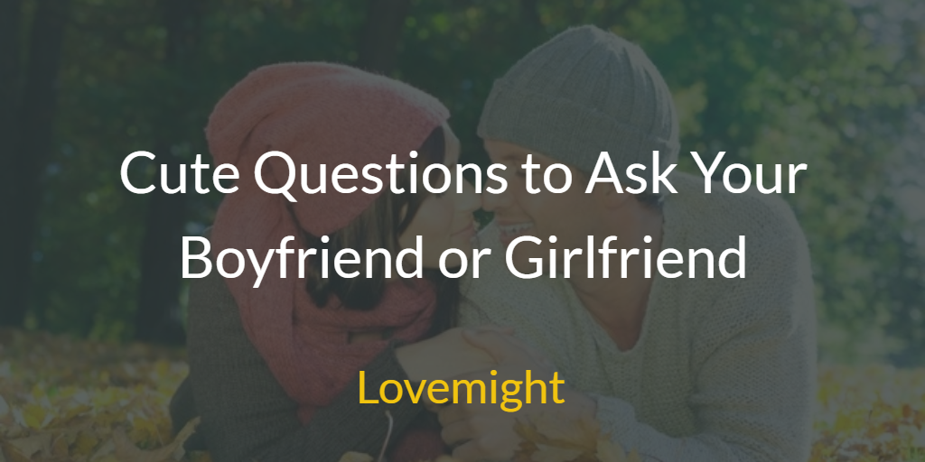 Deep meaningful questions to ask your girlfriend